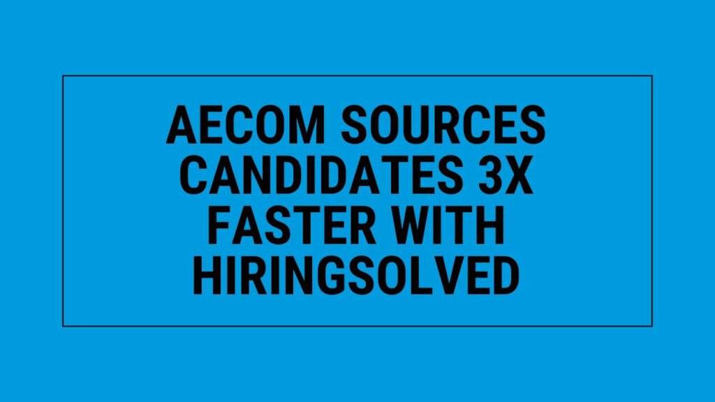 """Blue image with """"AECOM sources candidates 3X faster with HiringSolved"""" written on it"""