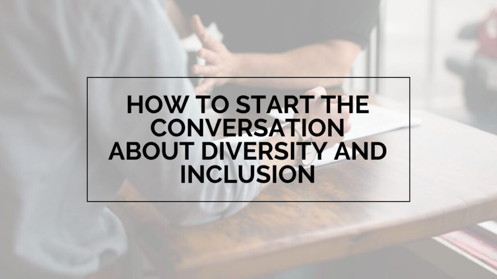 """Image of hands with the words """"How to start the conversation about diversity and inclusion"""" written on it"""