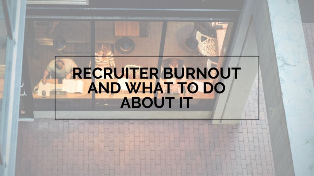 """Picture of people working in a coffee shop with the words """"Recruiter burnout and what to do about it"""" written on top"""