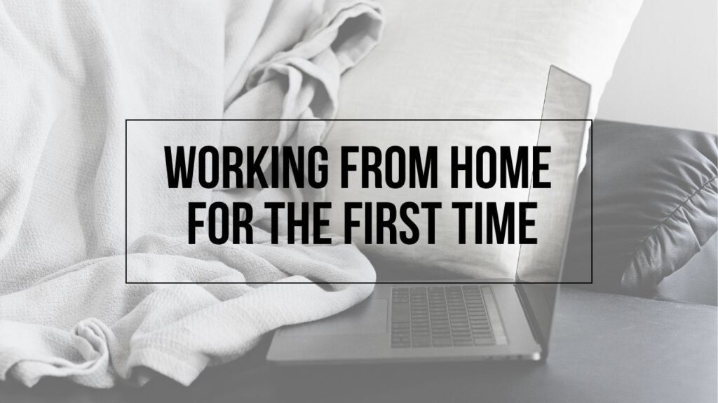 """Image of laptop on couch with text """"working from home for the first time"""" on top"""