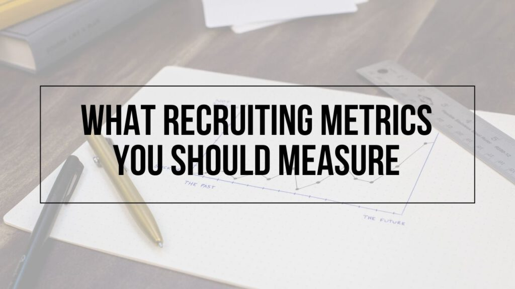 """Image of graph with text """"What Recruiting Metrics You Should Measure"""" on top"""