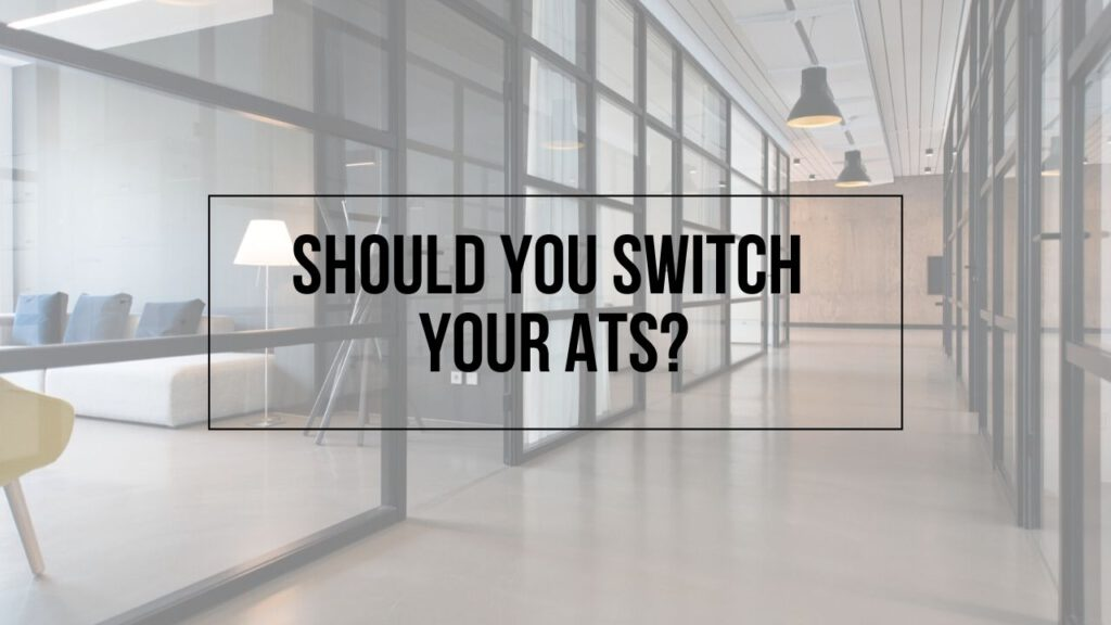 """Image of office space with words """"Should You Switch Your ATS?"""" on top"""