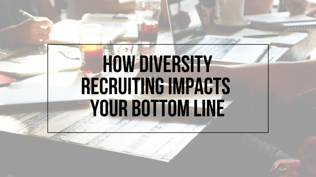 """Image of people working at a desk with text, """"How Diversity Recruiting Impacts Your Bottom Line"""""""