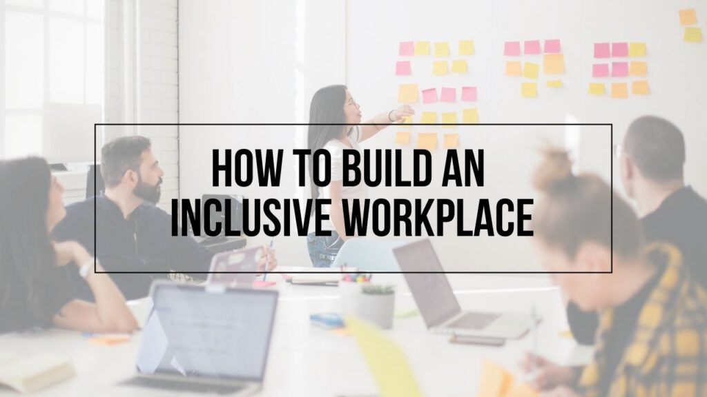 """Image of a team working with the text """"How to Build an Inclusive Workplace"""" over it"""