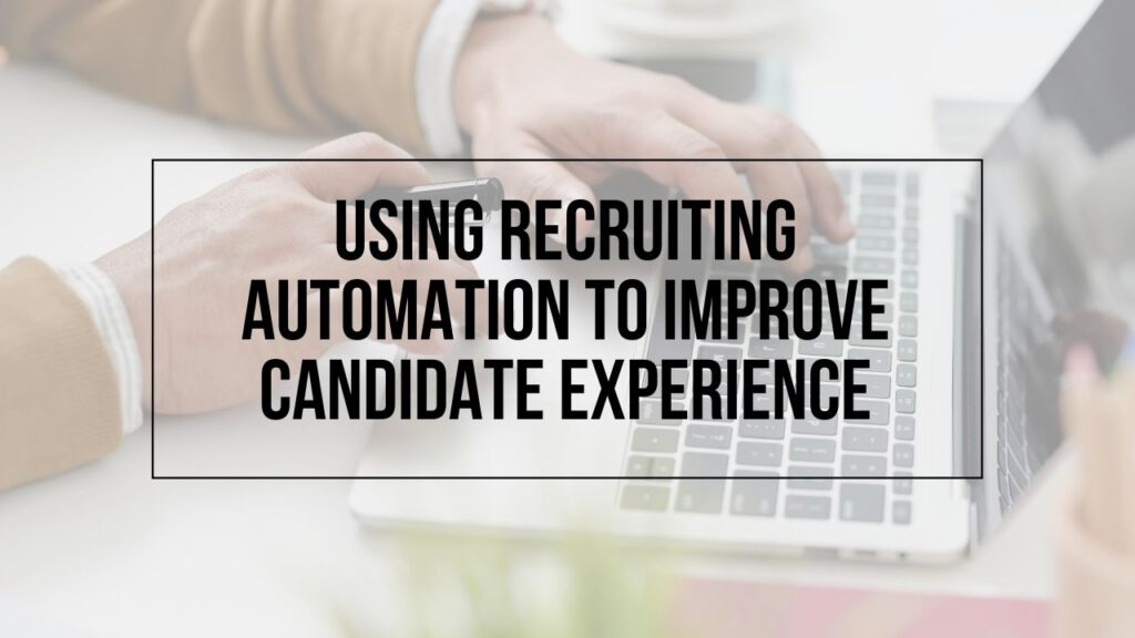 """Image of person using computer with text """"Using Recruiting Automation to Improve Candidate Experience"""" on top"""