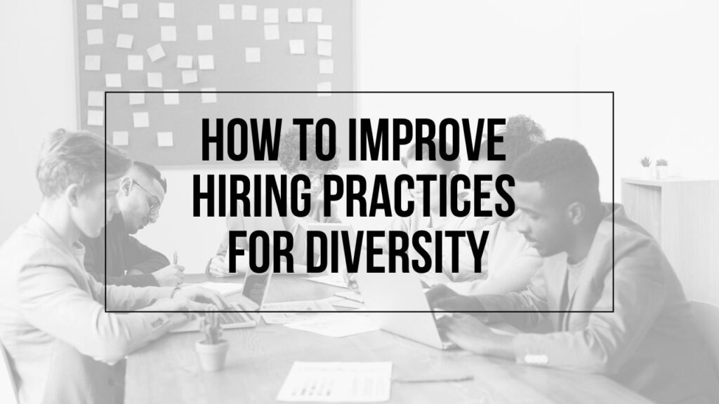 "Image of team working at communal desk with text ""How to Improve Hiring Practices for Diversity"" on top"