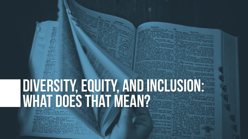 "Image of dictionary with text ""Diversity, Equity, and Inclusion: What Does That Mean?"" on top"