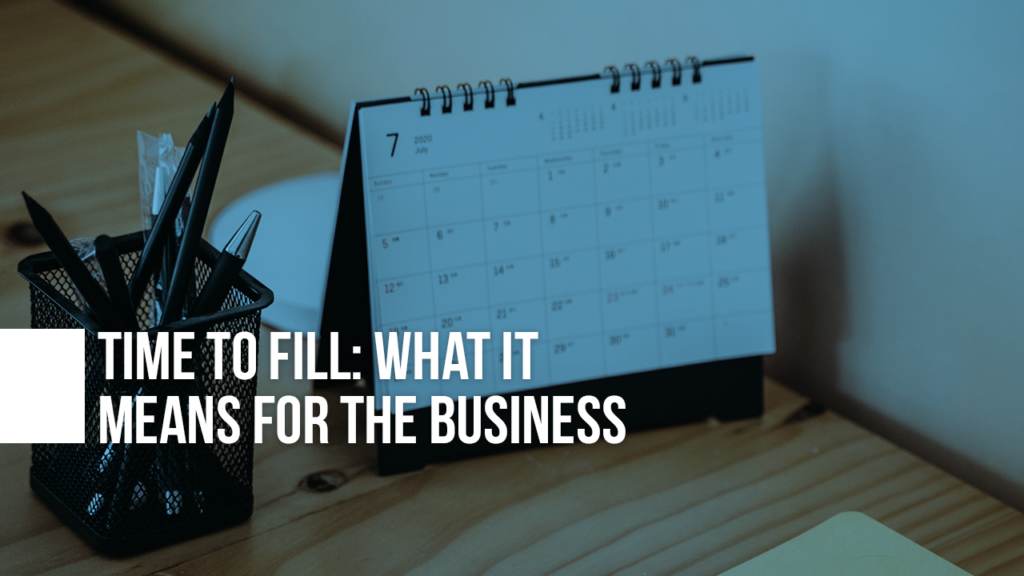 "Image of calendar on a desk with text ""Time to Fill: What It Means For The Business"" on top"