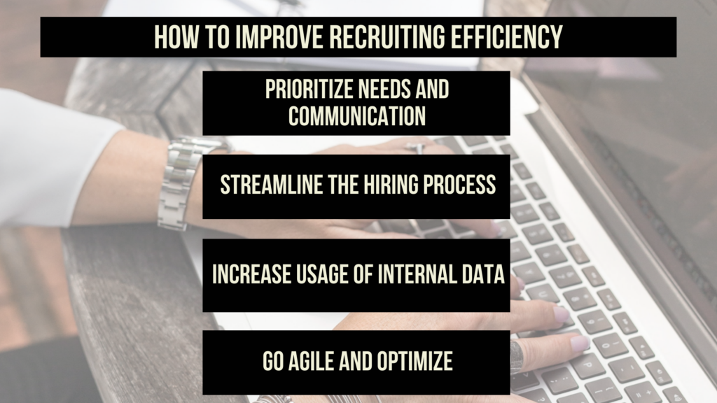 "Image of woman's hands on keyboard text overlay reading: ""How to improve recruiting efficiency: prioritize needs and communication, streamline the hiring process, increase usage of internal data, go agile and optimize"""