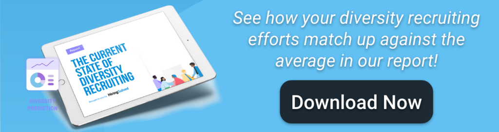 """Image of The Current State of Diversity Recruiting download prompt; text reads """"See how your diversity recruiting efforts match up against the average in our report! Download now"""""""