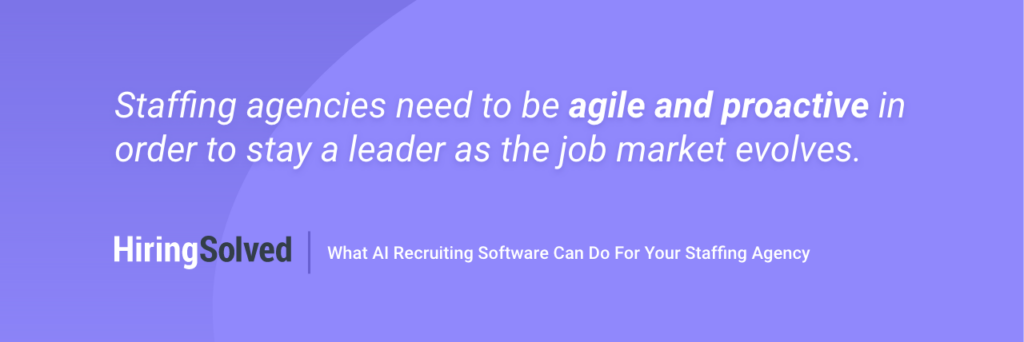 """Text on purple background that reads: """"Staffing agencies need to be agile and proactive in order to stay a leader as the job market evolves."""""""