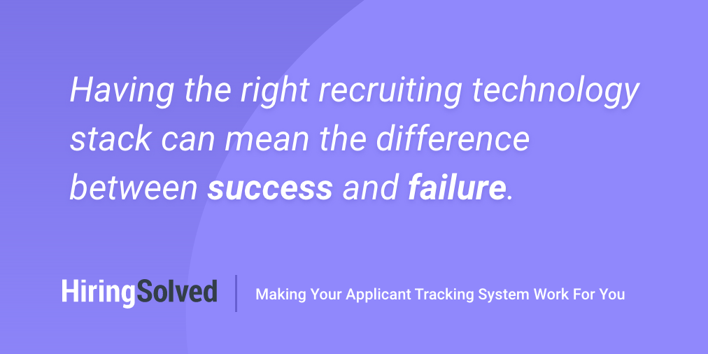 Image that reads: Having the right recruiting technology stack can mean the difference between success and failure.