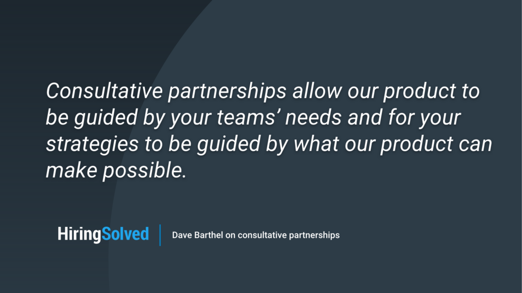 """Image with text: """"Consultative partnerships allow our product to be guided by your teams' needs and for your strategies to be guided by what our product can make possible."""""""