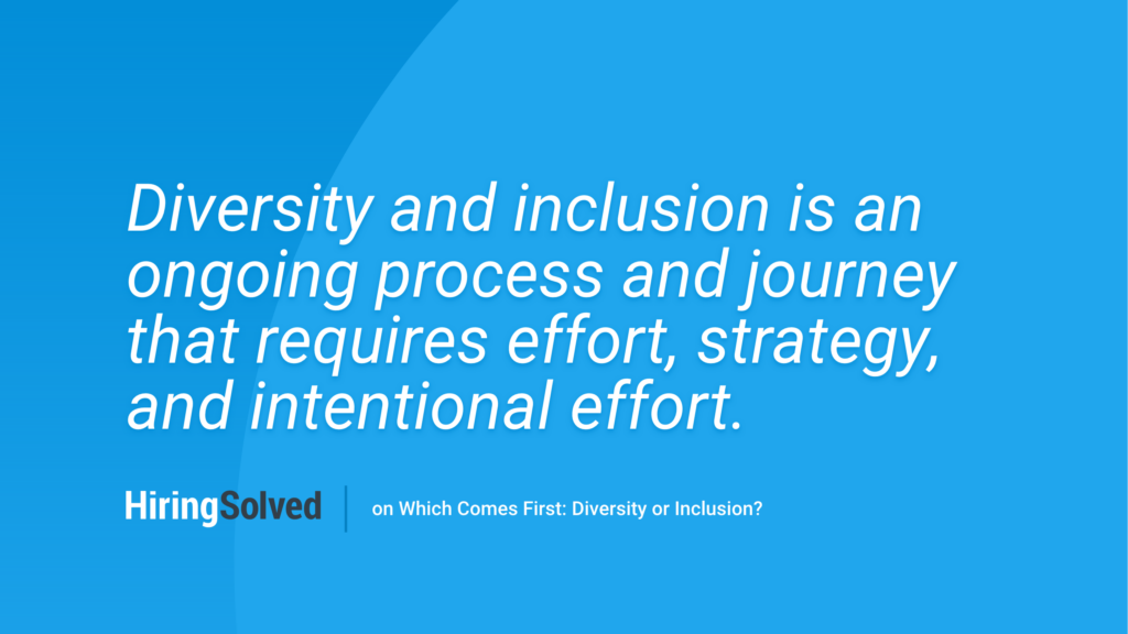 """Quote image that reads, """"Diversity and Inclusion is an ongoing process and journey that requires effort, strategy, and intentional effort."""""""
